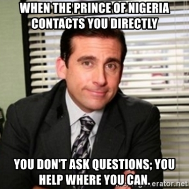 when-the-prince-of-nigeria-contacts-you-directly-you-dont-ask-questions-you-help-where-you-can